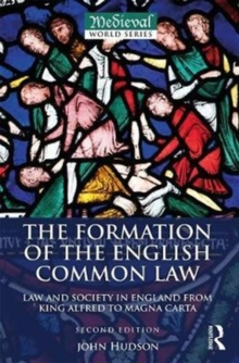 Image for The formation of the English common law  : law and society in England from King Alfred to Magna Carta