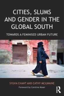Image for Cities, slums and gender in the global south  : towards a feminised urban future