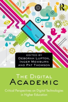 Image for The digital academic  : critical perspectives on digital technologies in higher education