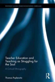 Image for Teacher education and teaching as struggling for the soul  : a critical ethnography