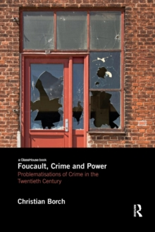 Image for Foucault, crime and power  : problematisations of crime in the twentieth century
