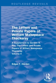 Image for The letters and private papers of William Makepeace Thackeray  : a supplement to Gordon N. Ray, the Letters and private papers of William Makepeace ThackerayVolume I