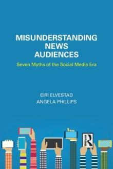 Image for Misunderstanding news audiences  : seven myths of the social media era