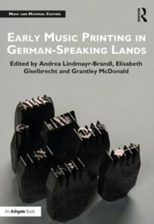 Early Music Printing in German-Speaking Lands