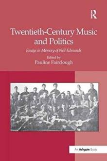 Image for Twentieth-Century Music and Politics : Essays in Memory of Neil Edmunds