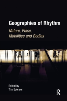 Image for Geographies of Rhythm : Nature, Place, Mobilities and Bodies