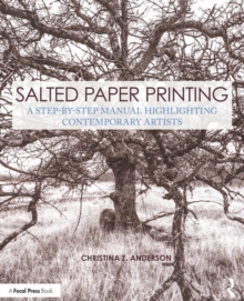 Image for Salted paper printing  : a step-by-step manual highlighting contemporary artists