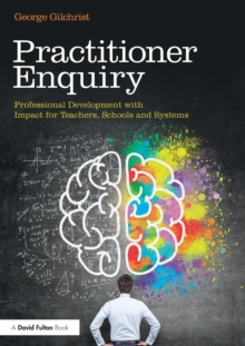 Image for Practitioner enquiry  : professional development with impact for teachers, schools and systems