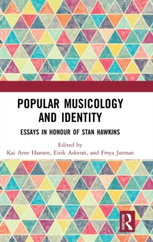 Image for Popular musicology and identity  : essays in honour of Stan Hawkins