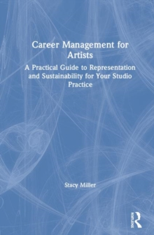 Image for Career management for artists  : a practical guide to representation and sustainability for your studio practice
