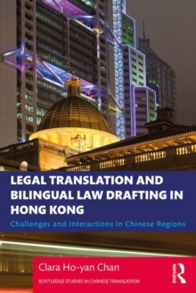 Image for Legal translation and bilingual law drafting in Hong Kong  : challenges and interactions in Chinese regions