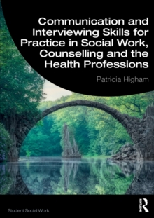 Image for Communication and Interviewing Skills for Practice in Social Work, Counselling and the Health Professions