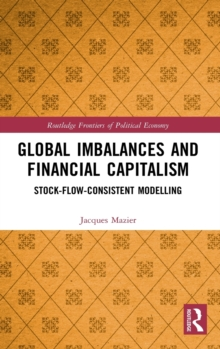 Image for Global imbalances and financial capitalism  : stock-flow-consistent modelling