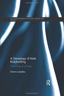 Image for A genealogy of male body building  : from classical to freaky