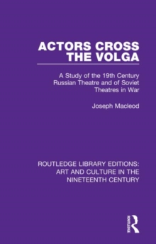 Image for Actors cross the Volga  : a study of the 19th century Russian theatre and of Soviet theatres in war