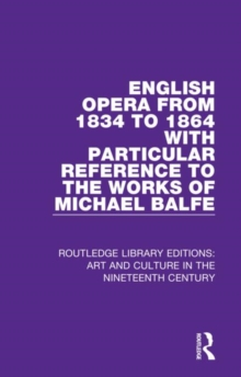 Image for English Opera from 1834 to 1864 with Particular Reference to the Works of Michael Balfe