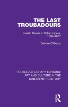Image for The last troubadours  : poetic drama in Italian opera, 1597-1887