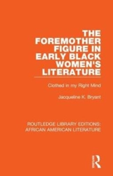 Image for The foremother figure in early black women's literature  : clothed in my right mind