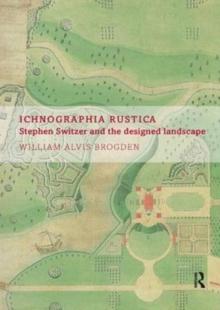 Image for Ichnographia rustica  : Stephen Switzer and the designed landscape