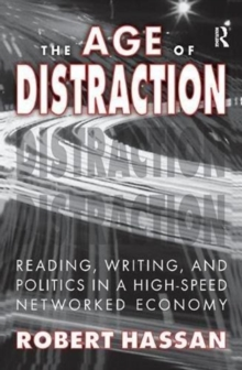 Image for The Age of Distraction : Reading, Writing, and Politics in a High-Speed Networked Economy