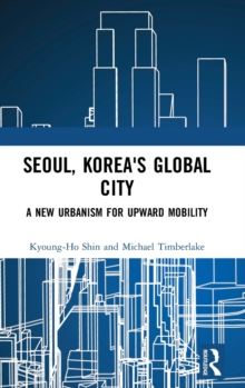 Image for Seoul, Korea's global city  : a new urbanism for upward mobility