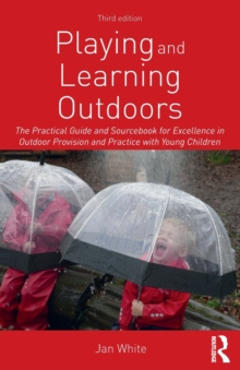 Image for Playing and learning outdoors  : the practical guide and sourcebook for excellence in outdoor provision and practice with young children
