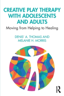 Image for Creative play therapy with adolescents and adults  : moving from helping to healing