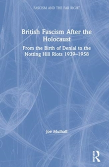Image for British fascism after the Holocaust  : from the birth of denial to the Notting Hill riots 1939-1958