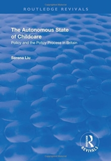 Image for The autonomous state of childcare  : policy and the policy process in Britain