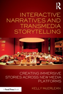 Image for Interactive narratives and transmedia storytelling  : creating immersive stories across new media platforms