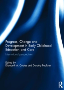 Image for Progress, change and development in early childhood education and care  : international perspectives