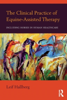 Image for The clinical practice of equine-assisted therapy  : including horses in human healthcare