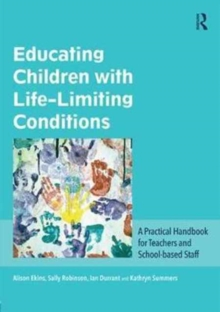 Image for Educating children with life-limiting conditions  : a practical handbook for teachers and school-based staff