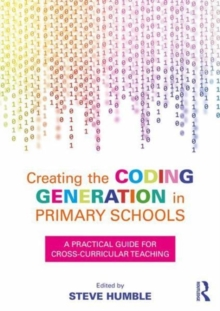 Image for Creating the coding generation in primary schools  : a practical guide for cross-curricular teaching