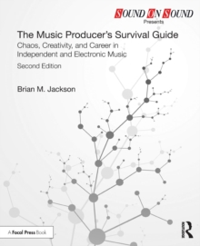 Image for The music producer's survival guide  : chaos, creativity, and career in independent and electronic music