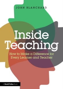 Inside teaching  : how to make a difference for every learner and teacher - Blanchard, John (former independent consultant for schools, local auth