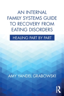Image for An internal family systems guide to recovery from eating disorders  : healing part by part