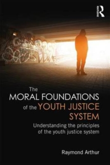Image for The moral foundations of the youth justice system  : understanding the principles of the youth justice system