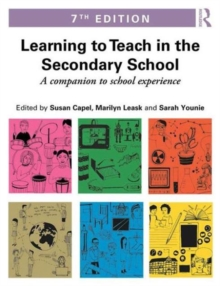 Learning to teach in the secondary school  : a companion to school experience - Capel, Susan (Brunel University, UK)