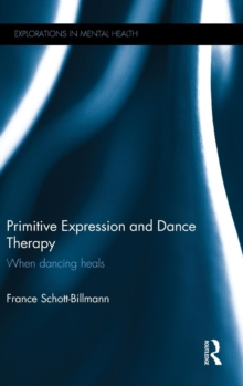 Image for Primitive expression and dance therapy  : when dancing heals