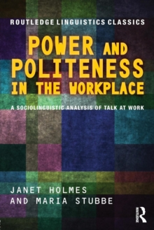 Image for Power and politeness in the workplace  : a sociolinguistic analysis of talk at work