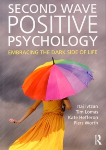 Image for Second wave positive psychology  : embracing the dark side of life