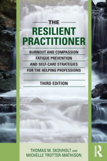 Image for The resilient practitioner  : burnout, compassion fatigue prevention, and self-care strategies for the helping professions