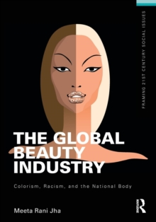 Image for The global beauty industry  : colorism, racism, and the national body
