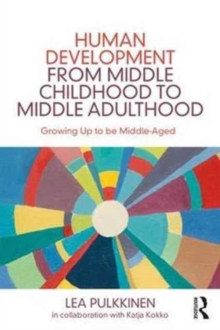 Image for Human development from middle childhood to middle adulthood  : growing up to be middle-aged