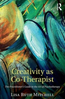 Image for Creativity as co-therapist  : the practitioner's guide to the art of psychotherapy