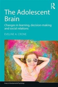 Image for The adolescent brain  : changes in learning, decision-making and social relations