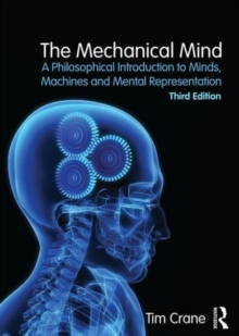Image for The mechanical mind  : a philosophical introduction to minds, machines, and mental representation
