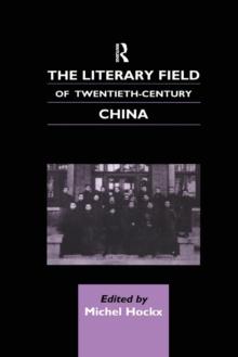 Image for The literary field of twentieth-century China