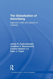 Image for The globalization of advertising  : agencies, cities and spaces of creativity